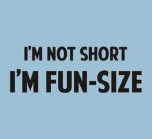 I'm Not Short. I'm Fun-Size. by DesignFactoryD
