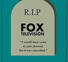 RIP FOX - Go cancel yourself. by cacticrisis