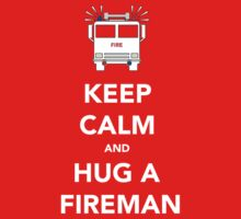 Keep calm and hug a fireman by Dan Newman