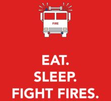 Eat, sleep, fight fires by Dan Newman