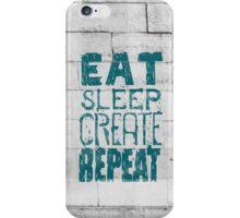 EAT SLEEP CREATE REPEAT iPhone Case/Skin