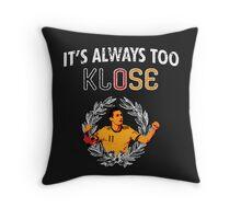 It's Always Too Klose Throw Pillow