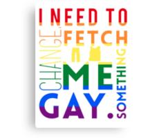 Fetch me something gay. Canvas Print