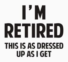I'm Retired by DesignFactoryD