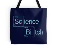 Excuse Me While I Science: Science B*tch Tote Bag