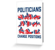 Politicians Change Positions Greeting Card