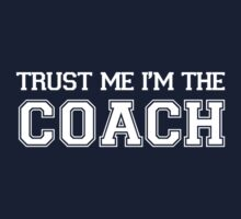 Trust Me I'm The Coach by DesignFactoryD