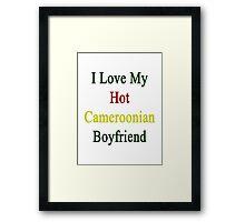 I Love My Hot Cameroonian Boyfriend  Framed Print
