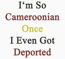 I'm So Cameroonian Once I Even Got Deported  by supernova23