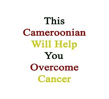 This Cameroonian Will Help You Overcome Cancer  Photographic Print