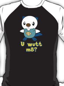 U wott m8? T-Shirt
