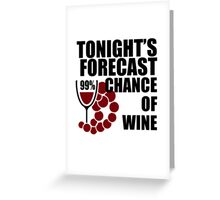 Tonight's Forecast 99% Chance of Wine Greeting Card