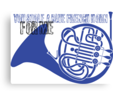 You stole a blue french horn for me Canvas Print