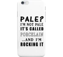 PALE? I'M NOT PALE IT'S CALLED PORCELAIN iPhone Case/Skin