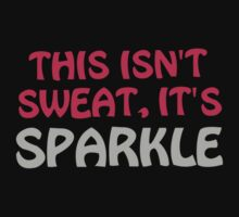 This Isn't Sweat, It's Sparkle by onyxdesigns