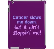 Cancer Ain't Stoppin' Me iPad Case/Skin