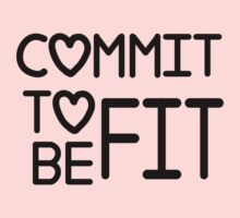 Commit To Be Fit by onyxdesigns