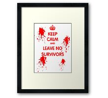 Keep Calm And Leave No Survivors Framed Print