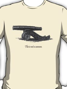 This is not a cannon. T-Shirt