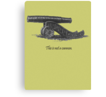 This is not a cannon. Canvas Print