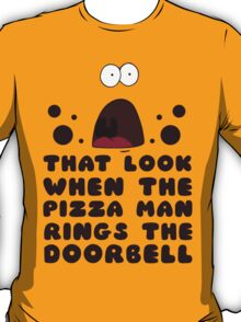 That Look When the Pizza Man RIngs the Doorbell T-Shirt