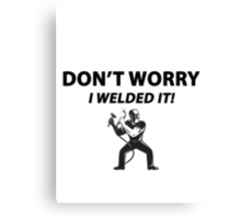 Don't Worry I Welded It Shirt Sticker Poster Cards Cases Covers Canvas Print
