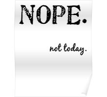 NOPE. not today. Poster