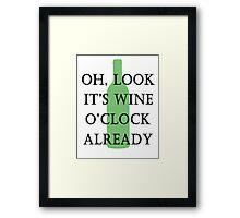 oh, look it's wine o'clock already Framed Print