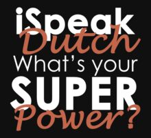 I Speak Dutch What's Your Super Power? by scheme710