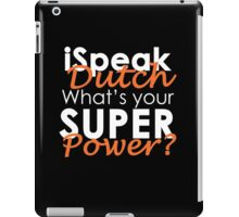 I Speak Dutch What's Your Super Power? iPad Case/Skin