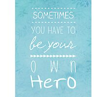 Your Own Hero Photographic Print