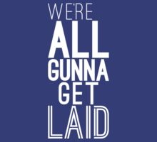 We're All Gunna Get LAID [White]   Fresh by FreshThreadShop
