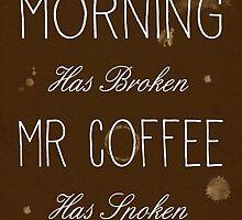 Mr Coffee Has Spoken by PatiDesigns