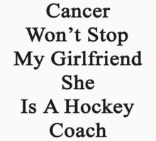 Cancer Will Not Stop My Girlfriend She Is A Hockey Coach  by supernova23