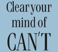 Clear Your Mind of Can't by onyxdesigns