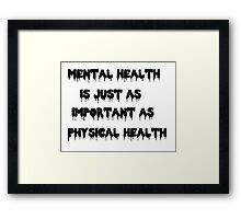Mental Health is just as important as Physical Health Framed Print
