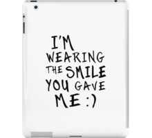 I'm Wearing The Smile You Gave Me iPad Case/Skin