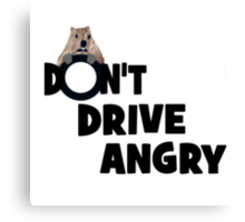 """""""Don't Drive Angry"""" Canvas Print"""