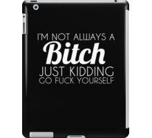 I'm Not Always A Bitch iPad Case/Skin