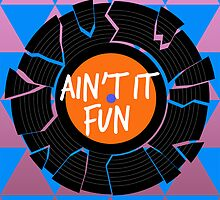 AIN'T IT FUN by lwswrghtdsgn