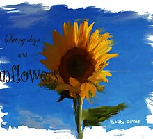 SUNNNY DAYS AND SUNFLOWERS by Sandra  Aguirre