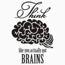 Think like you got a brain by vivendulies
