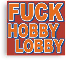Fuck Hobby Lobby Canvas Print