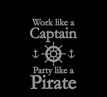 Work Like A Captain Party Like A Pirate by DesignFactoryD