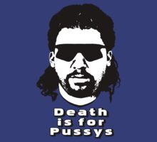 "Kenny Powers ""Death is for Pussys!"" by tragbar"