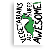 Vegetarians are super awesome! Canvas Print