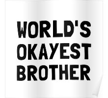 Worlds Okayest Brother Poster
