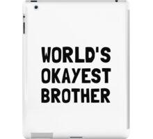 Worlds Okayest Brother iPad Case/Skin