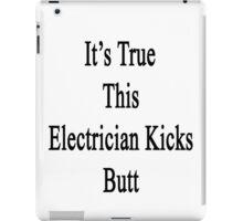 It's True This Electrician Kicks Butt  iPad Case/Skin