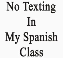 No Texting In My Spanish Class  by supernova23